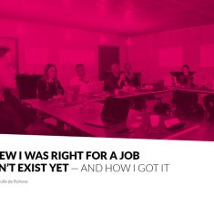 Warum ich die Richtige für einen Job war, den es noch gar nicht gab (und wie ich ihn bekommen habe)